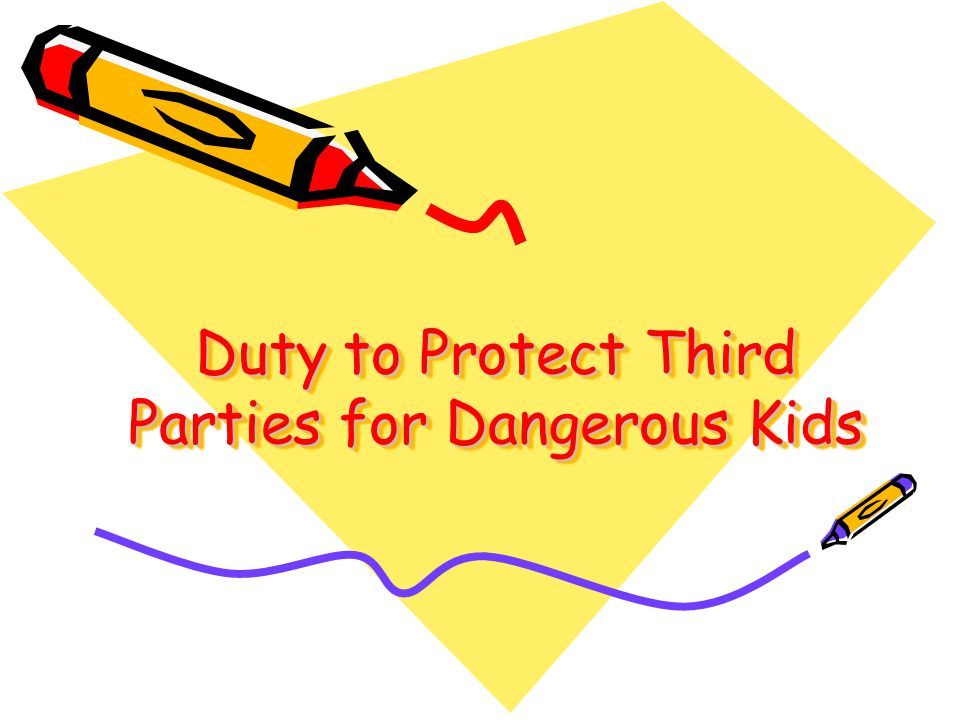 Duty to Protect Third Parties for Dangerous Kids