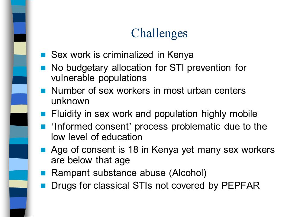 Challenges Sex work is criminalized in Kenya No budgetary allocation for STI prevention for vulnerable populations Number of sex workers in most urban