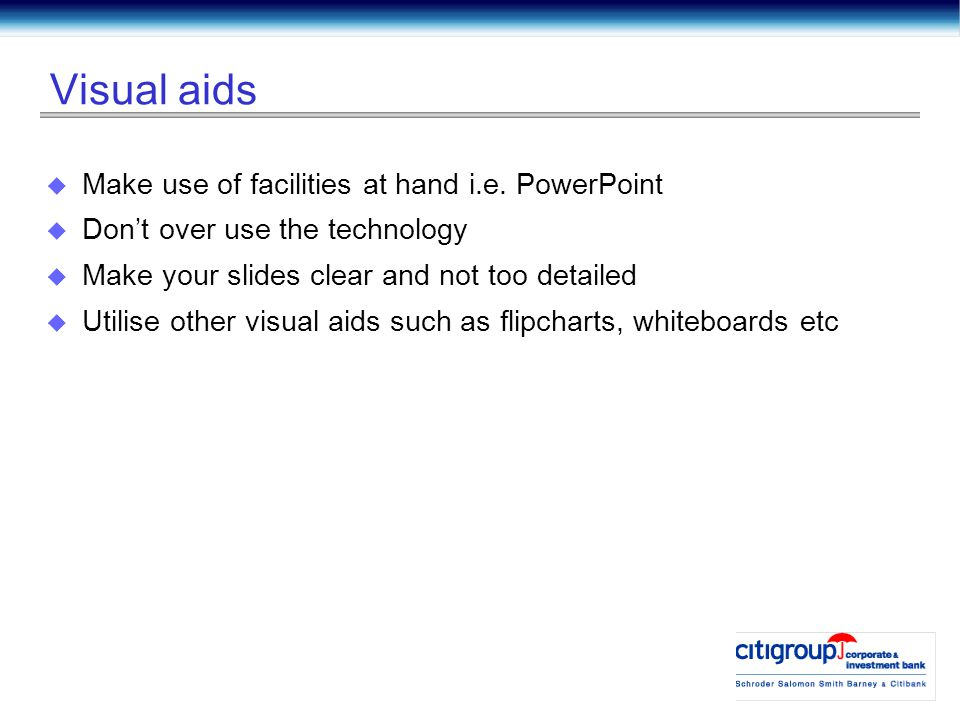 Visual aids  Make use of facilities at hand i.e.