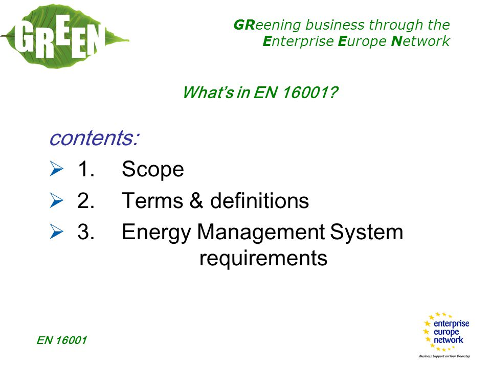 GReening business through the Enterprise Europe Network EN 16001 What's in EN 16001.