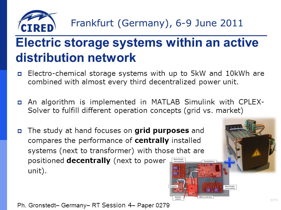 Frankfurt (Germany), 6-9 June 2011 Electric storage systems within an active distribution network  Electro-chemical storage systems with up to 5kW and 10kWh are combined with almost every third decentralized power unit.