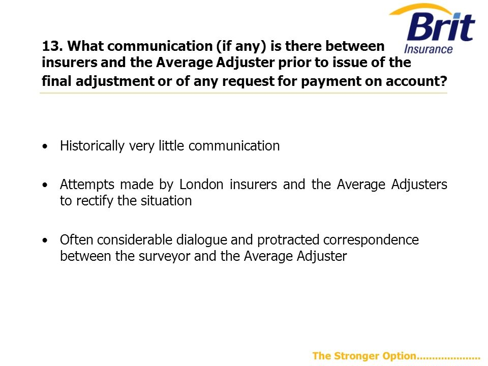 13. What communication (if any) is there between insurers and the Average Adjuster prior to issue of the final adjustment or of any request for paymen