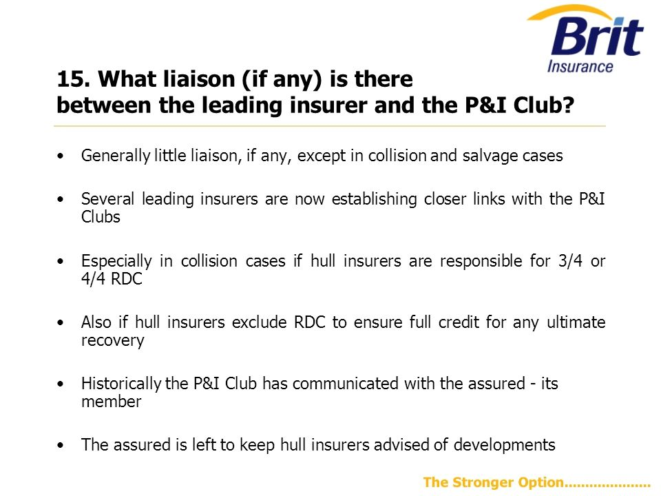 15.What liaison (if any) is there between the leading insurer and the P&I Club.