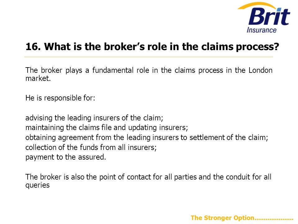 16.What is the broker's role in the claims process.