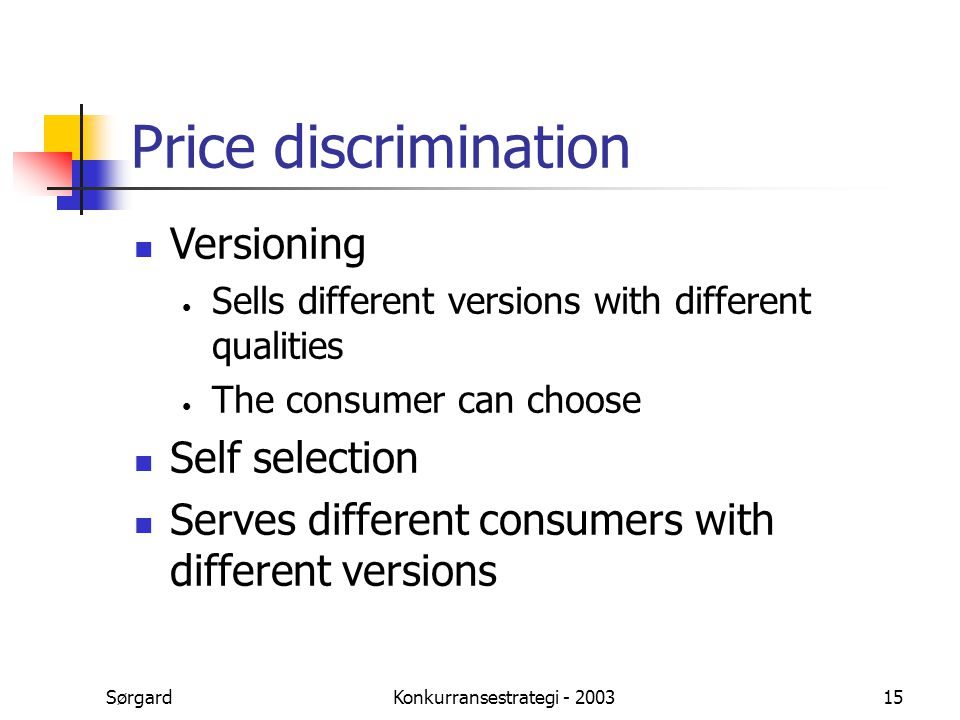 SørgardKonkurransestrategi - 200315 Price discrimination Versioning Sells different versions with different qualities The consumer can choose Self sel