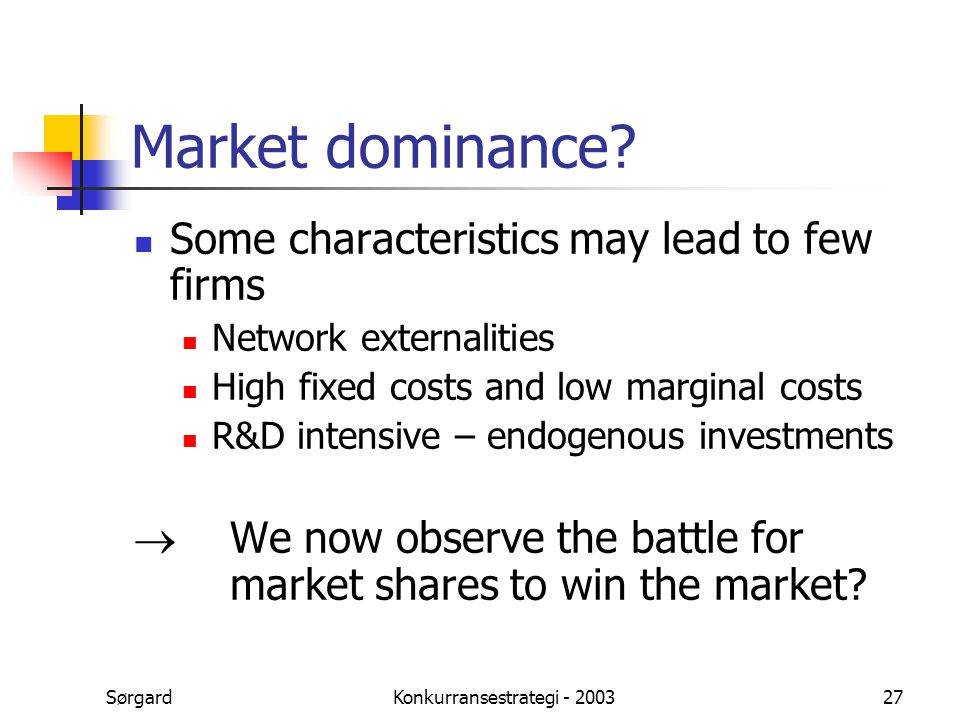 SørgardKonkurransestrategi - 200327 Market dominance? Some characteristics may lead to few firms Network externalities High fixed costs and low margin