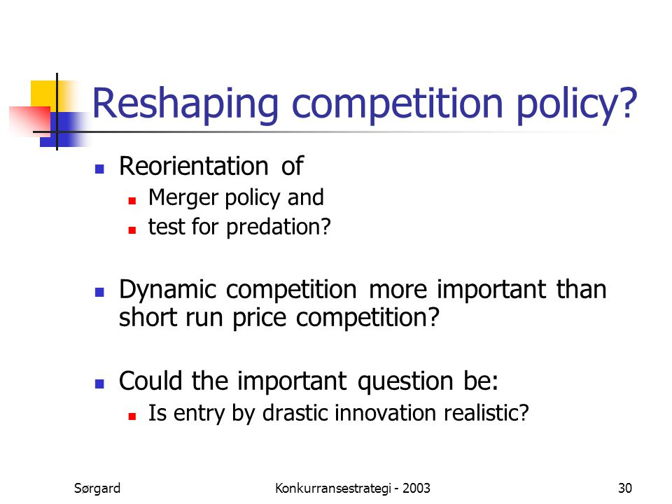 SørgardKonkurransestrategi - 200330 Reshaping competition policy? Reorientation of Merger policy and test for predation? Dynamic competition more impo