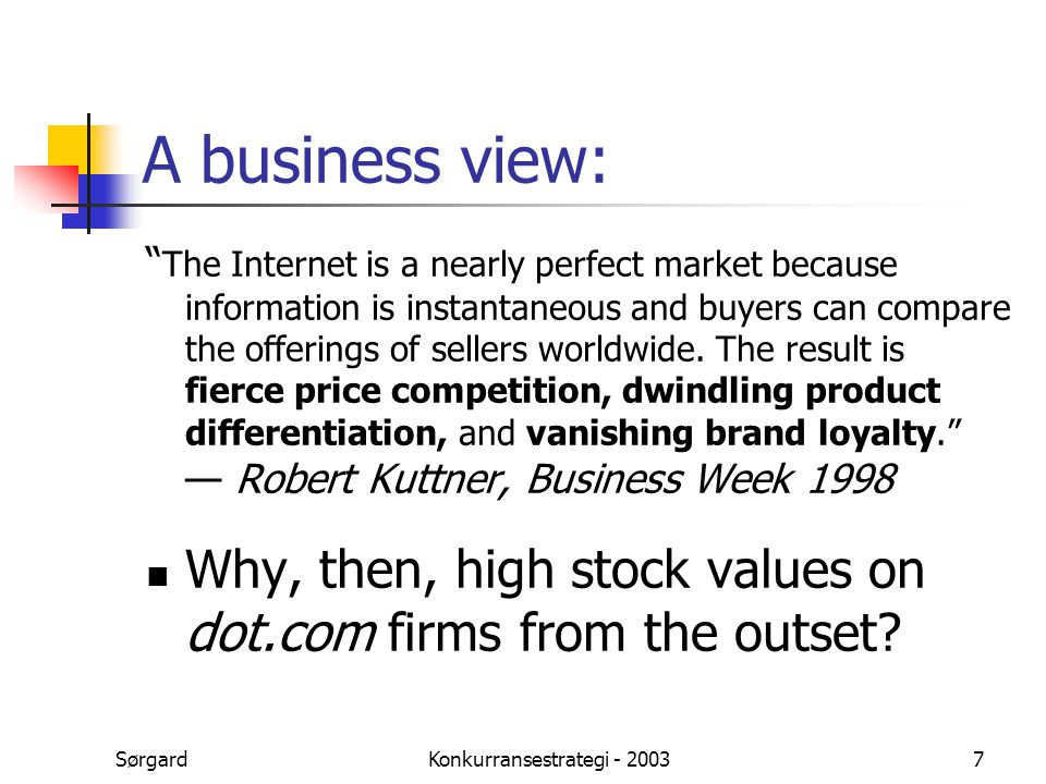 SørgardKonkurransestrategi - 20037 A business view: The Internet is a nearly perfect market because information is instantaneous and buyers can compare the offerings of sellers worldwide.
