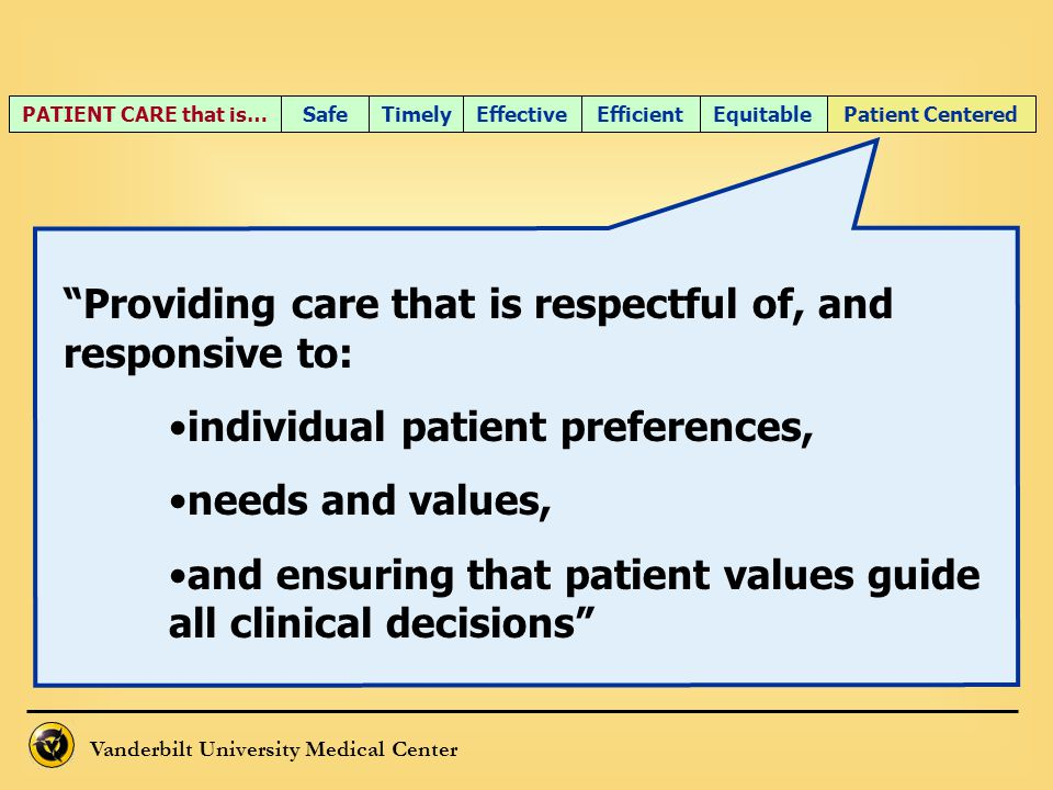 """Vanderbilt University Medical Center """"Providing care that is respectful of, and responsive to: individual patient preferences, needs and values, and e"""