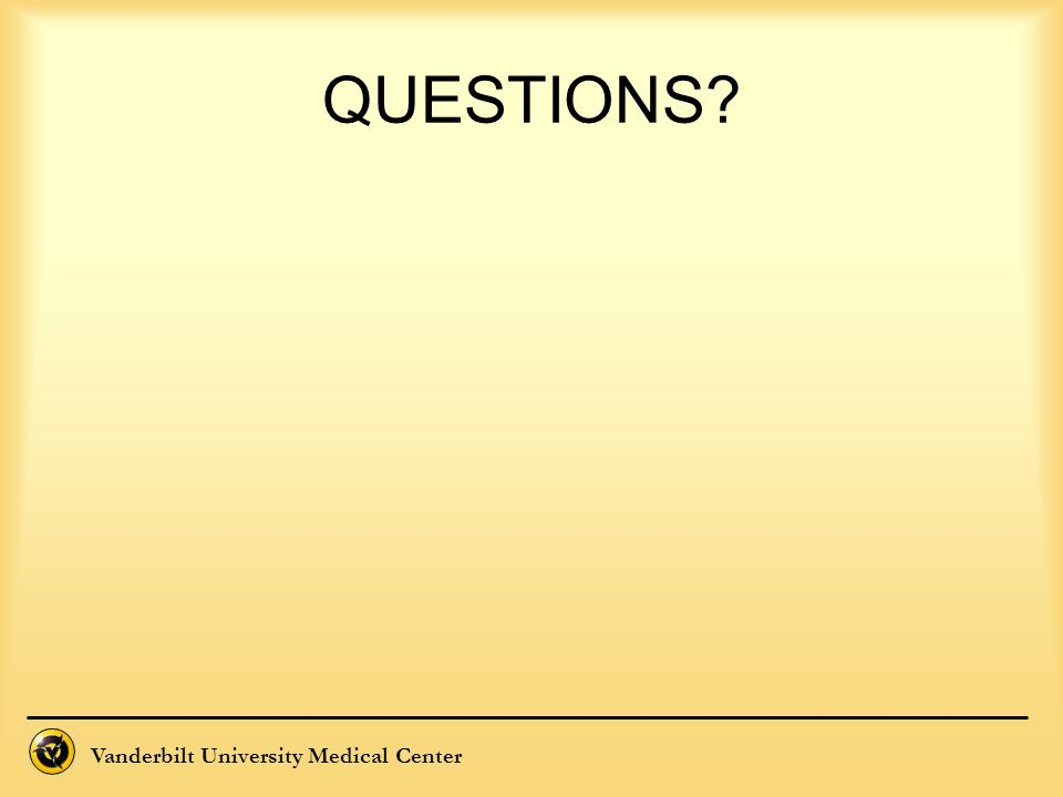 Vanderbilt University Medical Center QUESTIONS?
