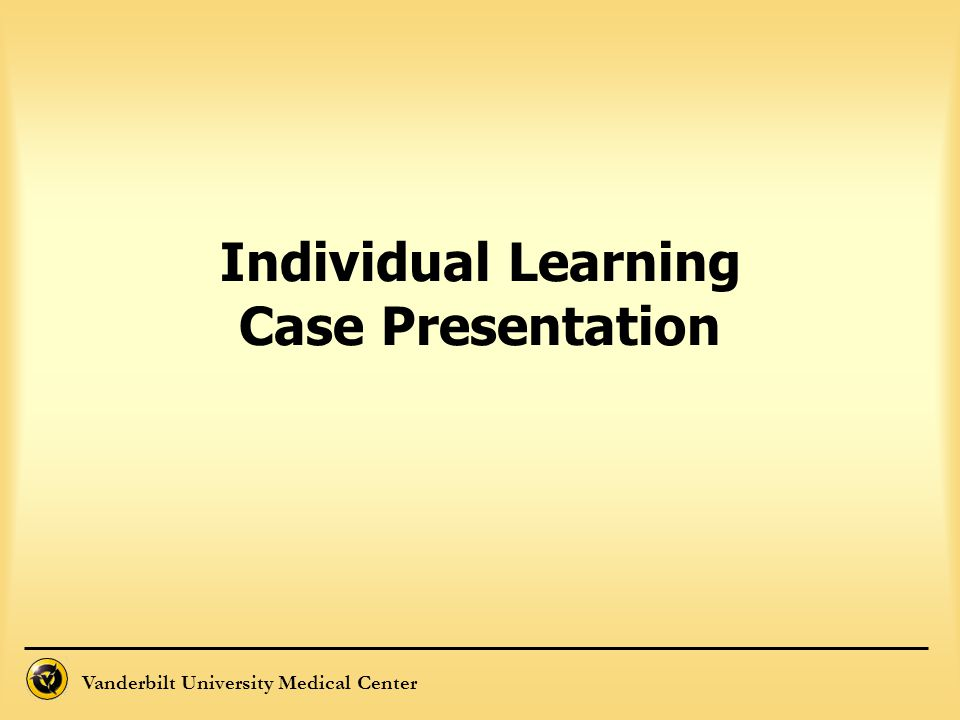 Vanderbilt University Medical Center Individual Learning Case Presentation