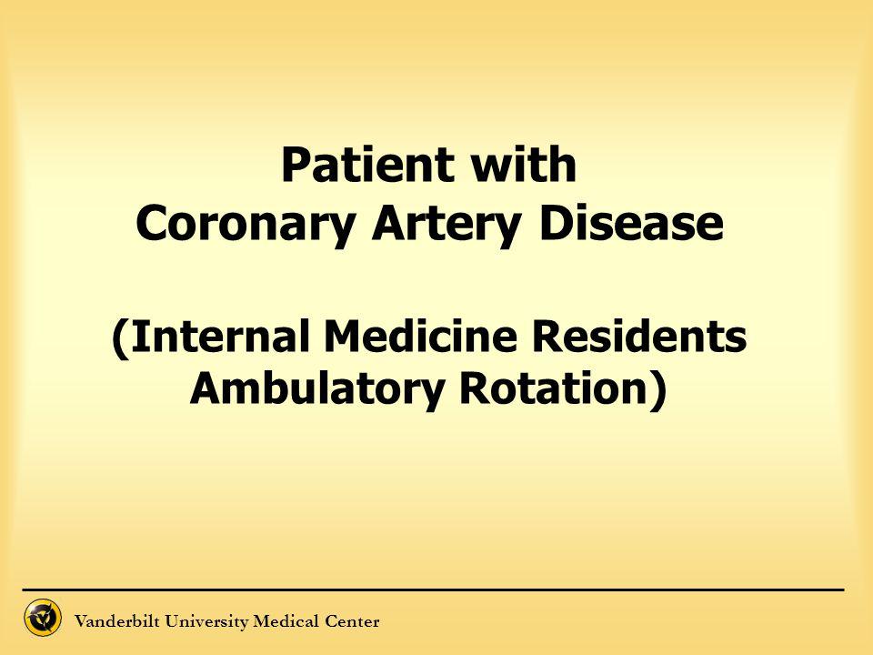 Vanderbilt University Medical Center Patient with Coronary Artery Disease (Internal Medicine Residents Ambulatory Rotation)