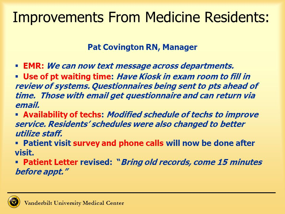 Improvements From Medicine Residents: Pat Covington RN, Manager  EMR: We can now text message across departments.  Use of pt waiting time: Have Kios