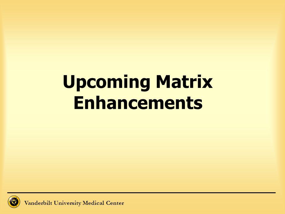 Vanderbilt University Medical Center Upcoming Matrix Enhancements