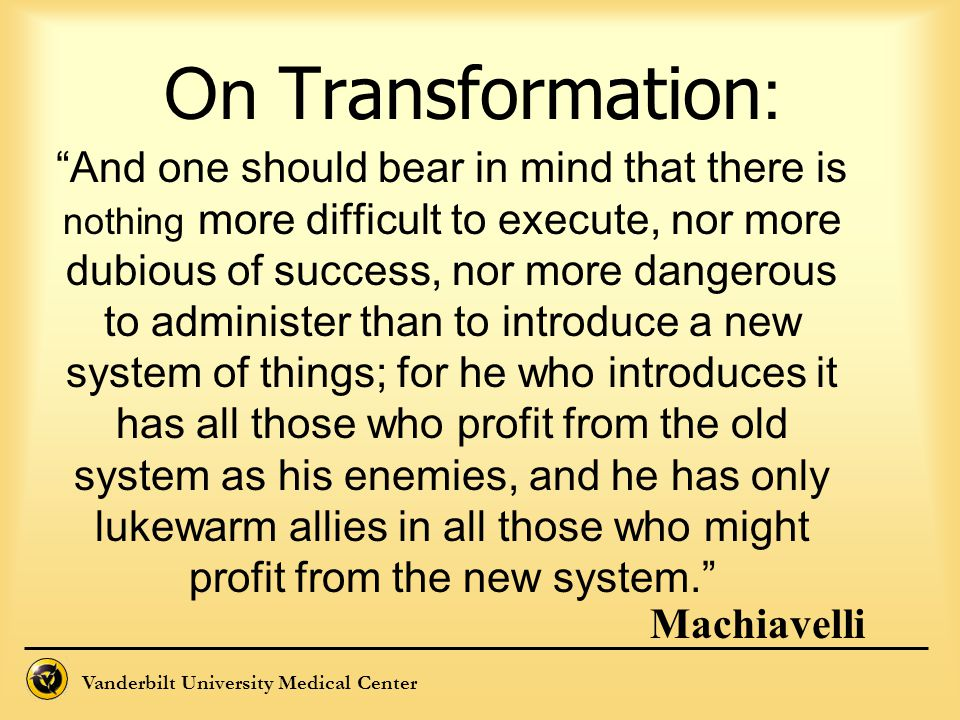 """Vanderbilt University Medical Center On Transformation : """"And one should bear in mind that there is nothing more difficult to execute, nor more dubiou"""