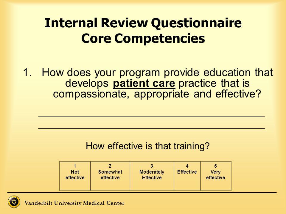 Vanderbilt University Medical Center Internal Review Questionnaire Core Competencies 1.How does your program provide education that develops patient c