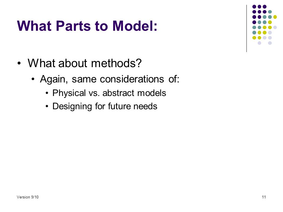 What Parts to Model: What about methods. Again, same considerations of: Physical vs.