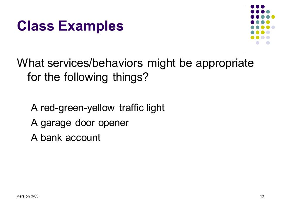 Version 9/0919 Class Examples What services/behaviors might be appropriate for the following things.
