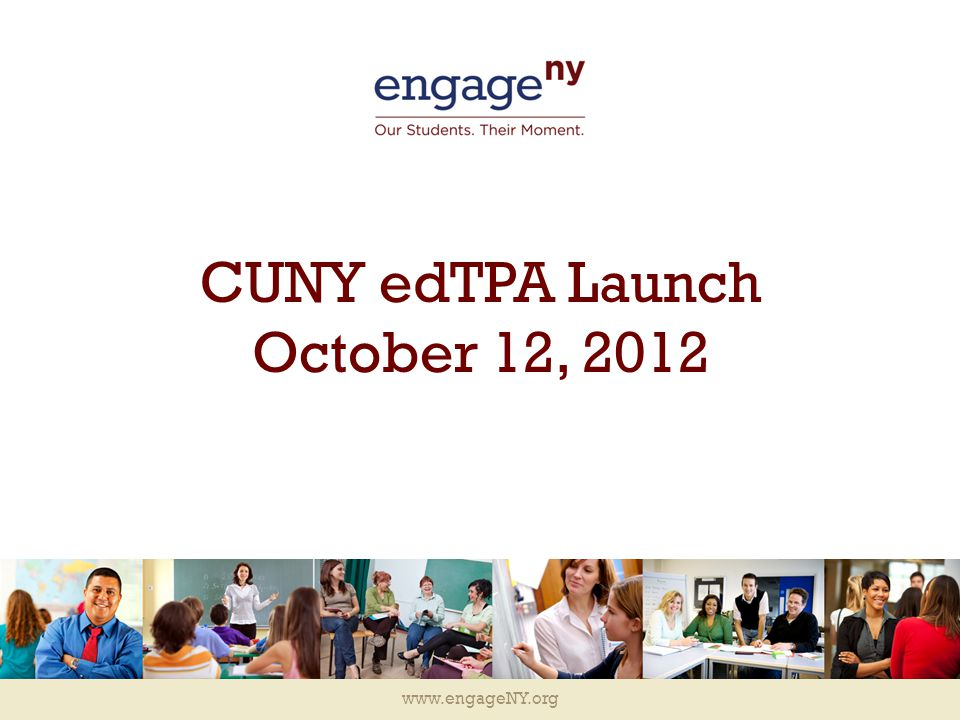 www.engageNY.org CUNY edTPA Launch October 12, 2012