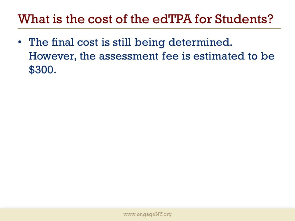 www.engageNY.org What is the cost of the edTPA for Students.
