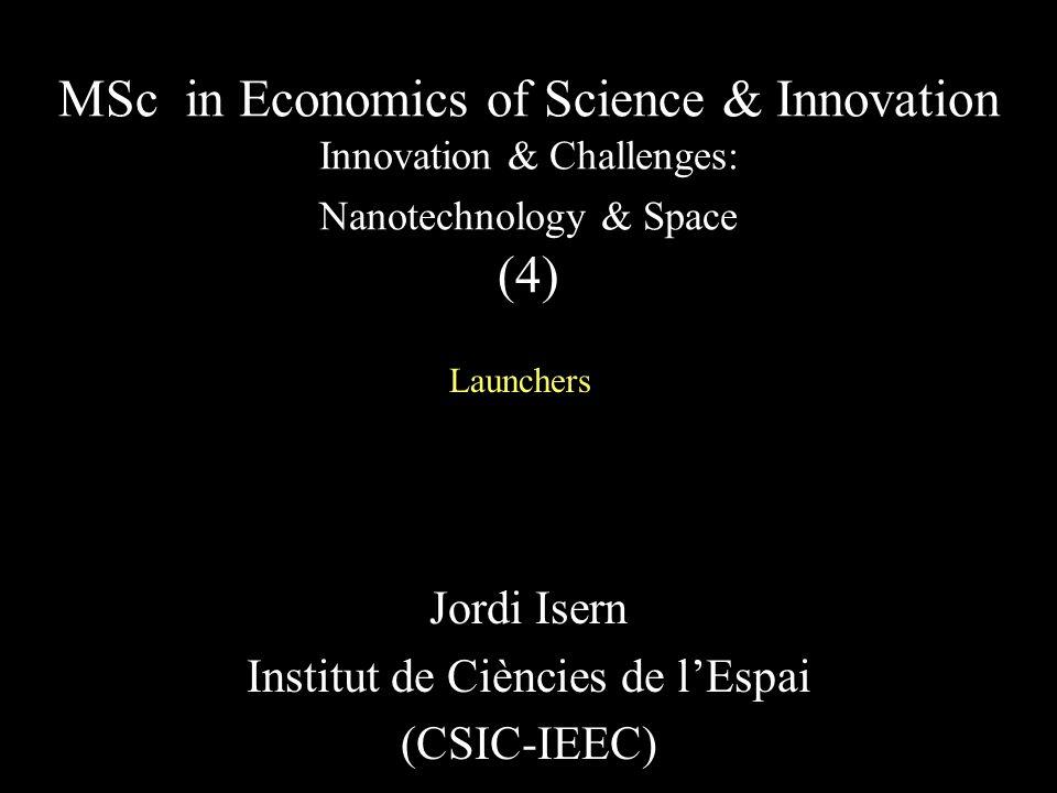 Jordi Isern Institut de Ciències de l'Espai (CSIC-IEEC) MSc in Economics of Science & Innovation Innovation & Challenges: Nanotechnology & Space (4) Launchers