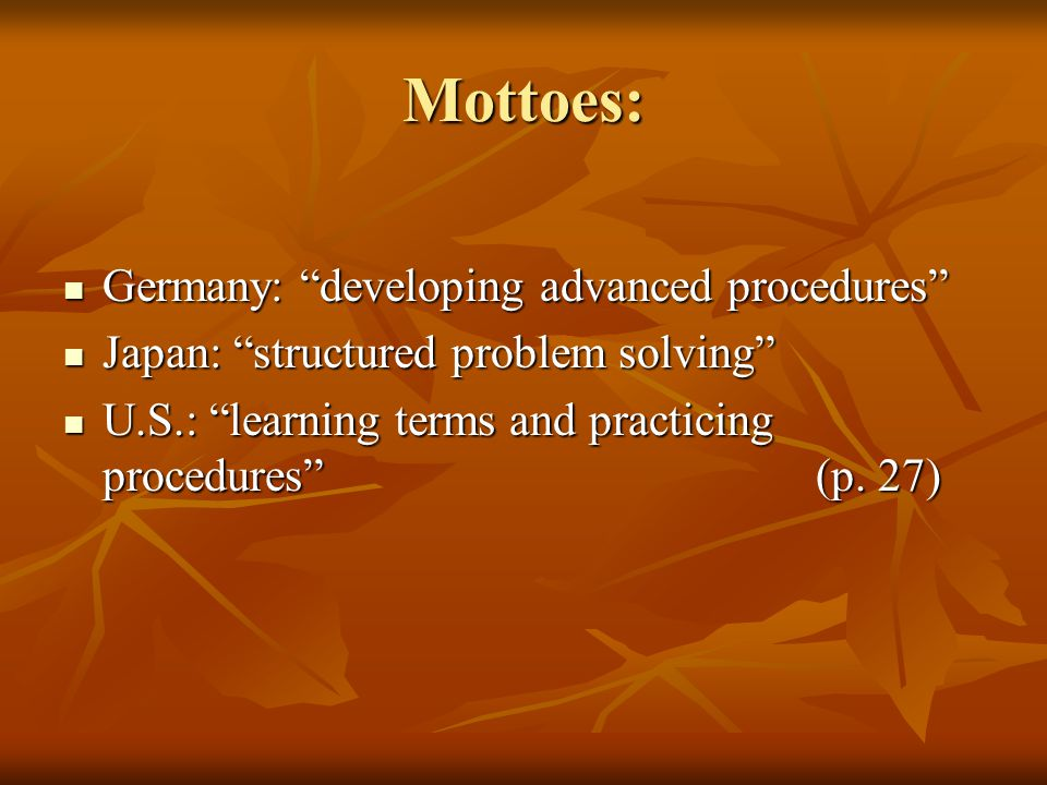 """Mottoes: Germany: """"developing advanced procedures"""" Germany: """"developing advanced procedures"""" Japan: """"structured problem solving"""" Japan: """"structured pr"""
