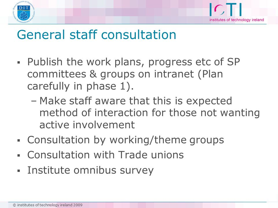 © institutes of technology ireland 2009 General staff consultation  Publish the work plans, progress etc of SP committees & groups on intranet (Plan