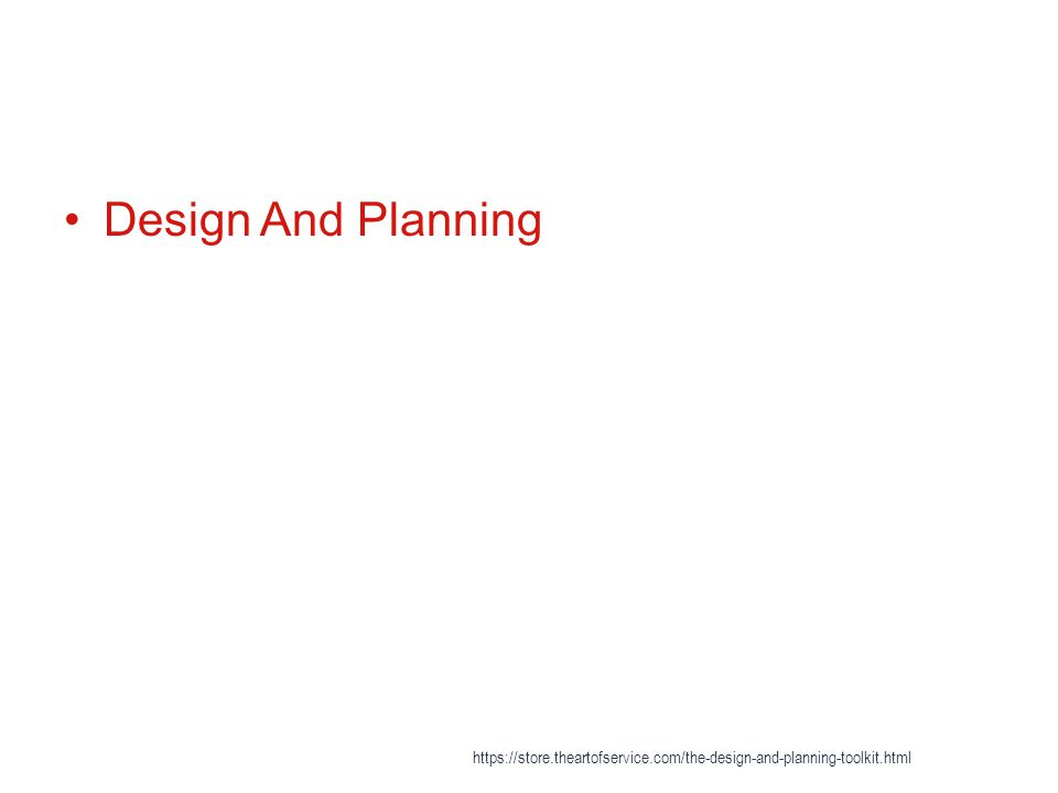 Design And Planning https://store.theartofservice.com/the-design-and-planning-toolkit.html