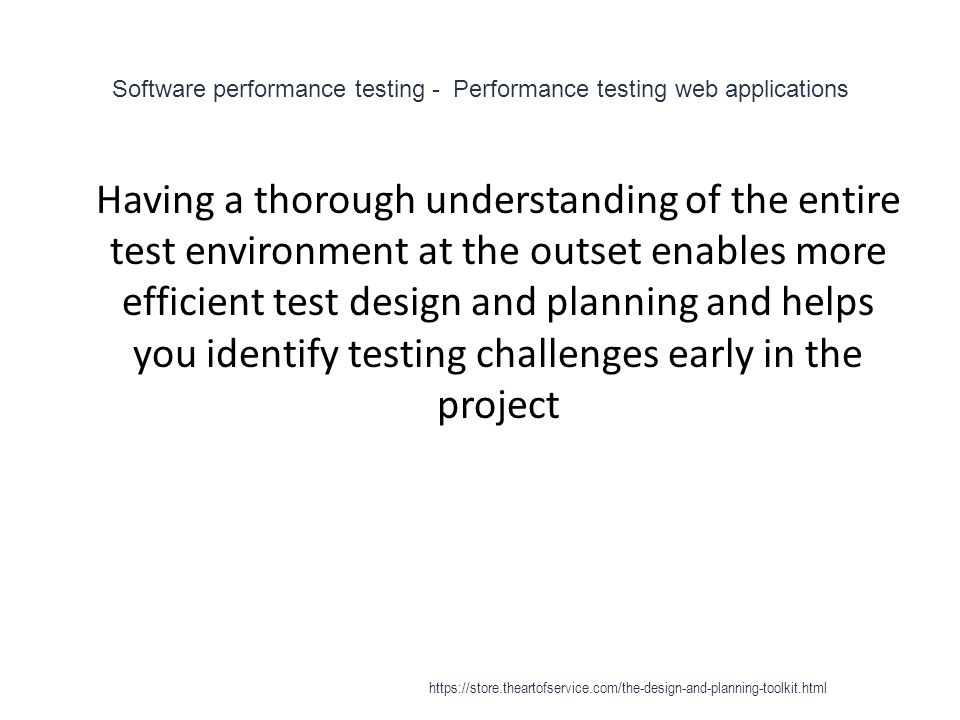 Software performance testing - Performance testing web applications 1 Having a thorough understanding of the entire test environment at the outset ena
