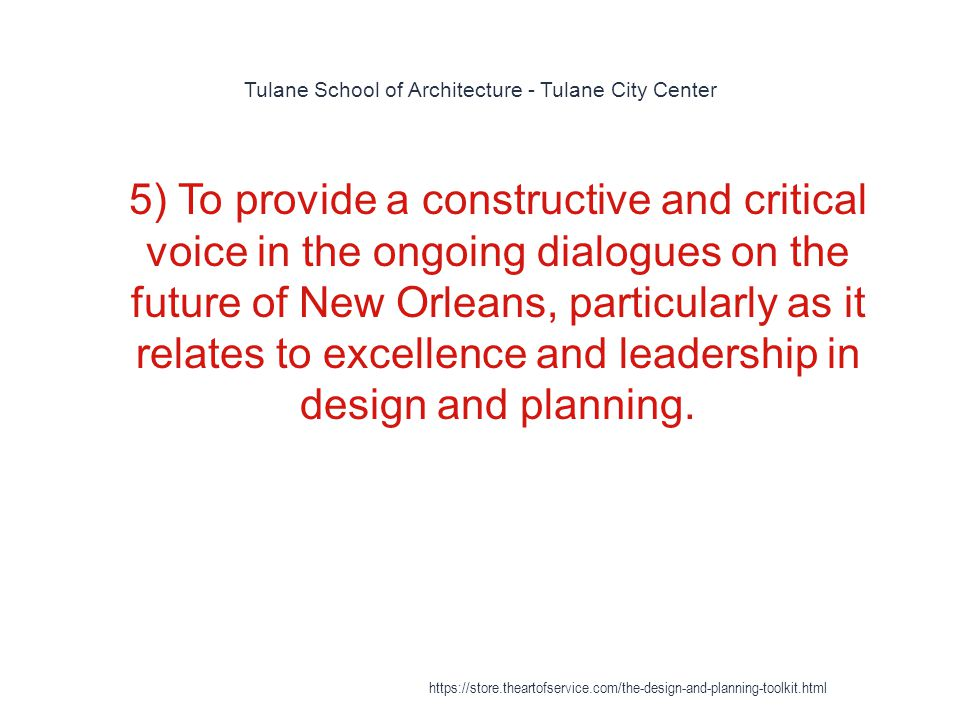 Tulane School of Architecture - Tulane City Center 1 5) To provide a constructive and critical voice in the ongoing dialogues on the future of New Orleans, particularly as it relates to excellence and leadership in design and planning.