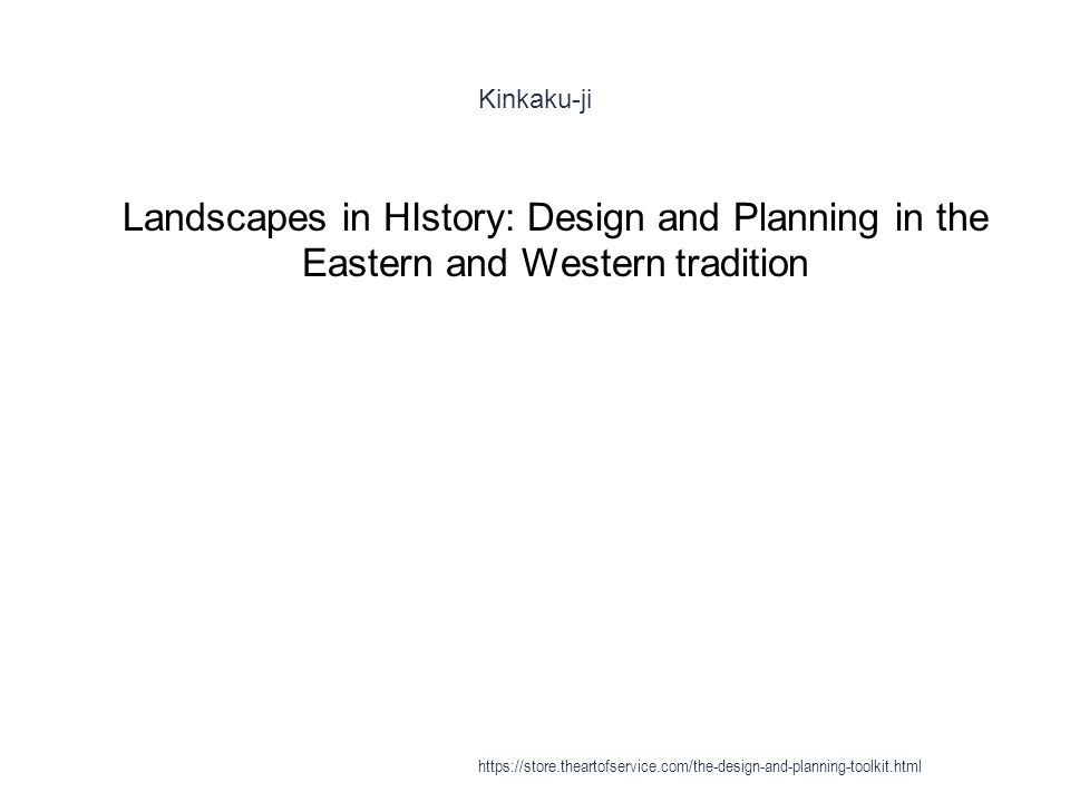 Kinkaku-ji 1 Landscapes in HIstory: Design and Planning in the Eastern and Western tradition https://store.theartofservice.com/the-design-and-planning-toolkit.html