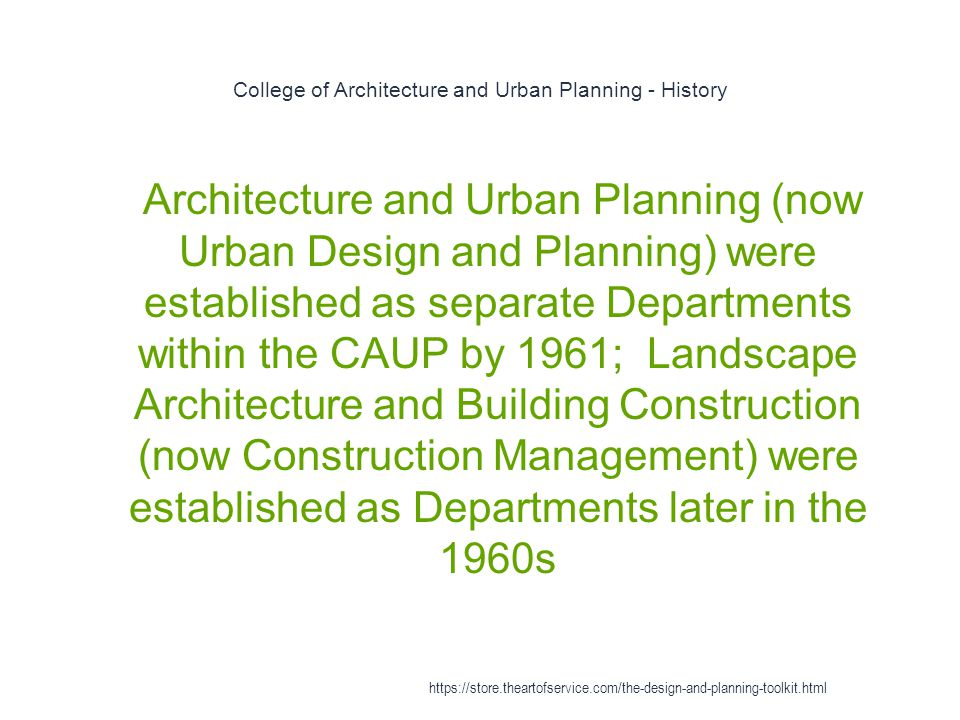 College of Architecture and Urban Planning - History 1 Architecture and Urban Planning (now Urban Design and Planning) were established as separate De