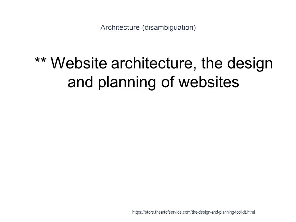 Architecture (disambiguation) 1 ** Website architecture, the design and planning of websites https://store.theartofservice.com/the-design-and-planning-toolkit.html