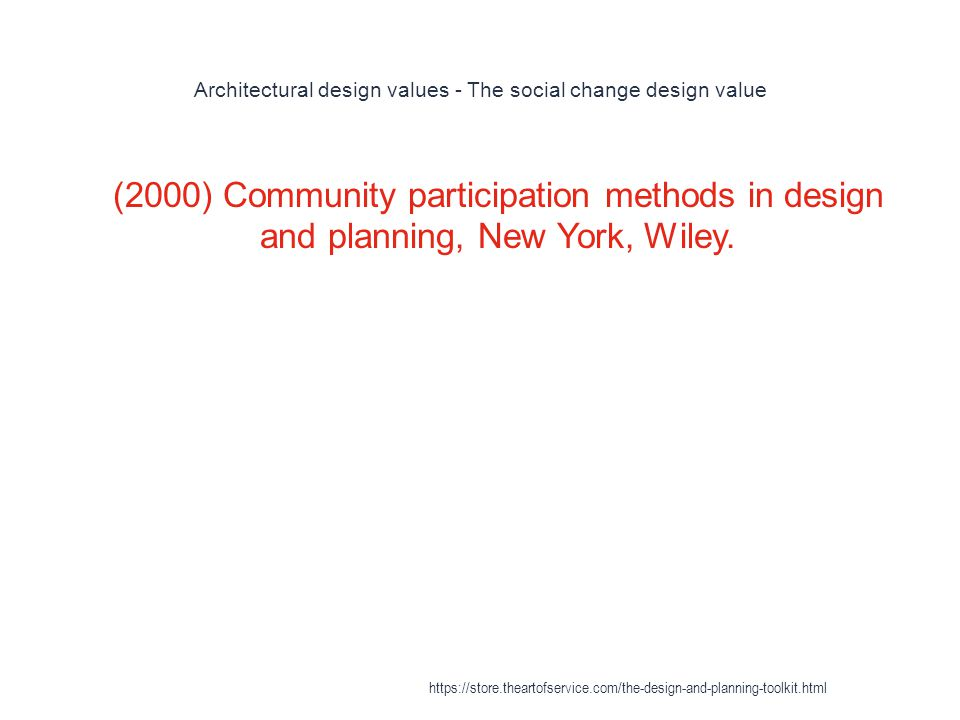 Architectural design values - The social change design value 1 (2000) Community participation methods in design and planning, New York, Wiley.