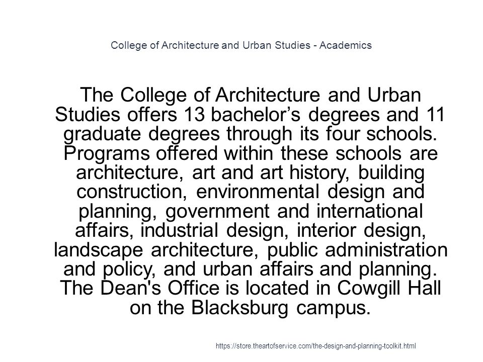 College of Architecture and Urban Studies - Academics 1 The College of Architecture and Urban Studies offers 13 bachelor's degrees and 11 graduate deg