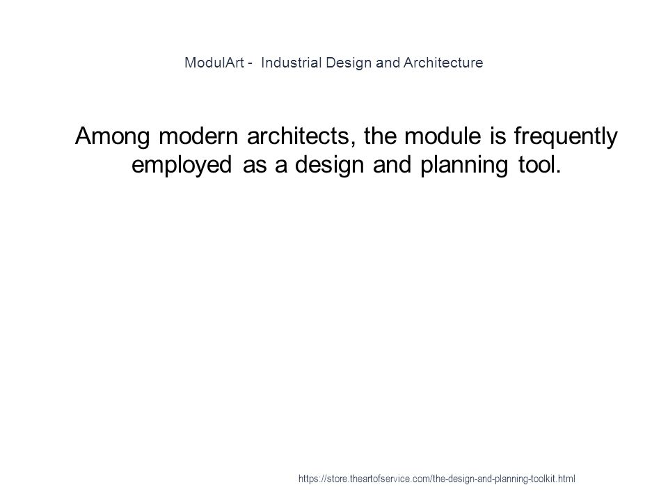 ModulArt - Industrial Design and Architecture 1 Among modern architects, the module is frequently employed as a design and planning tool.