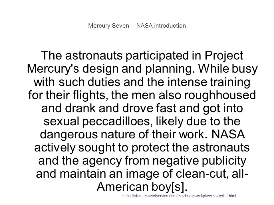 Mercury Seven - NASA introduction 1 The astronauts participated in Project Mercury s design and planning.