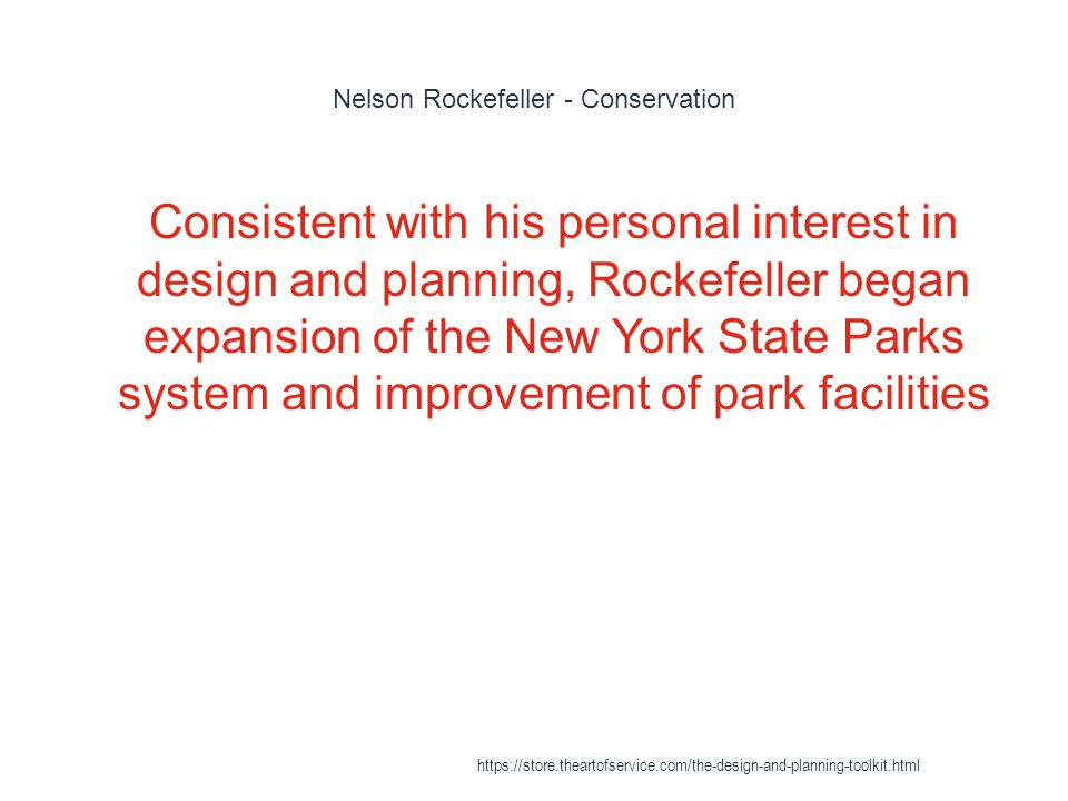 Nelson Rockefeller - Conservation 1 Consistent with his personal interest in design and planning, Rockefeller began expansion of the New York State Pa