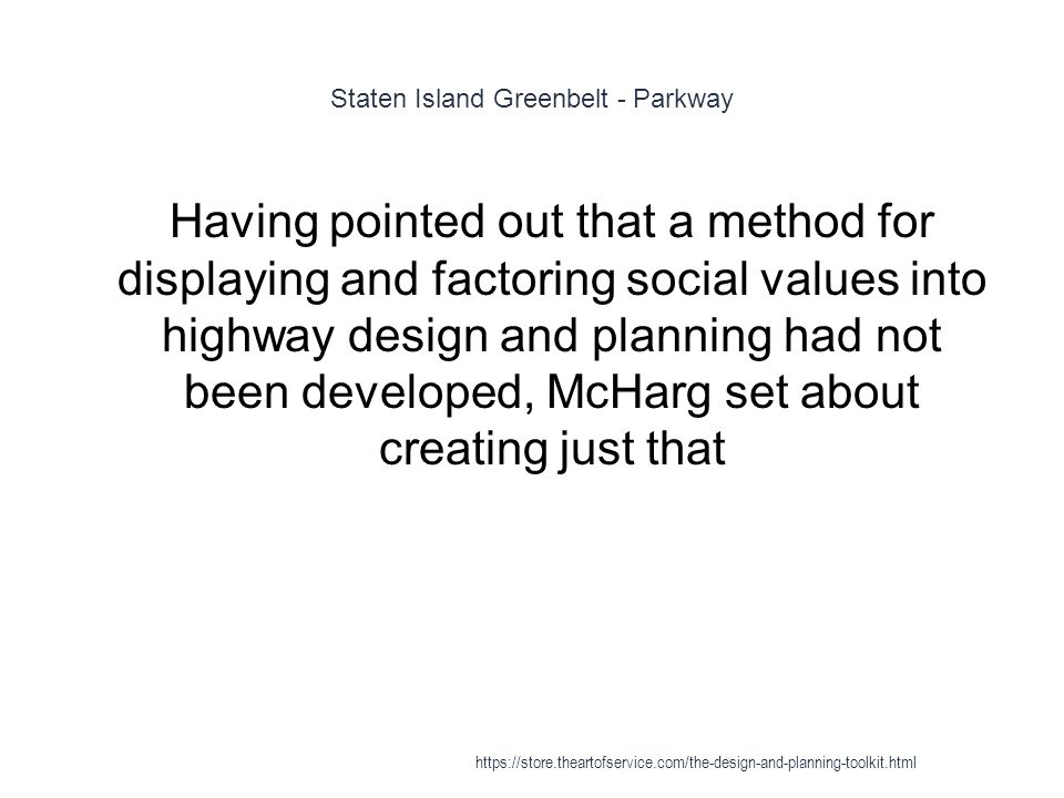 Staten Island Greenbelt - Parkway 1 Having pointed out that a method for displaying and factoring social values into highway design and planning had n