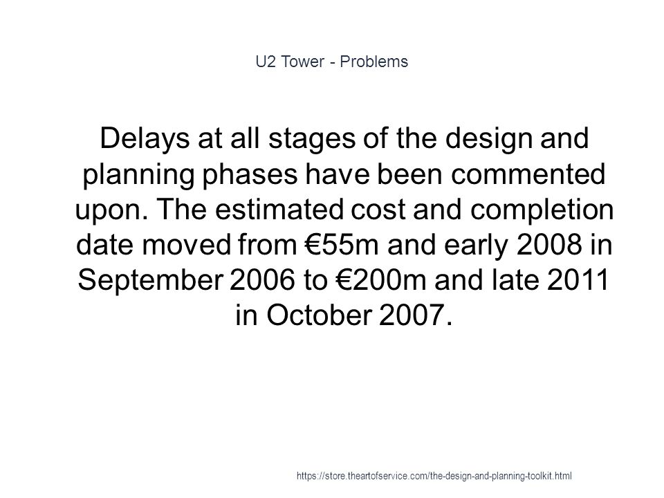 U2 Tower - Problems 1 Delays at all stages of the design and planning phases have been commented upon.
