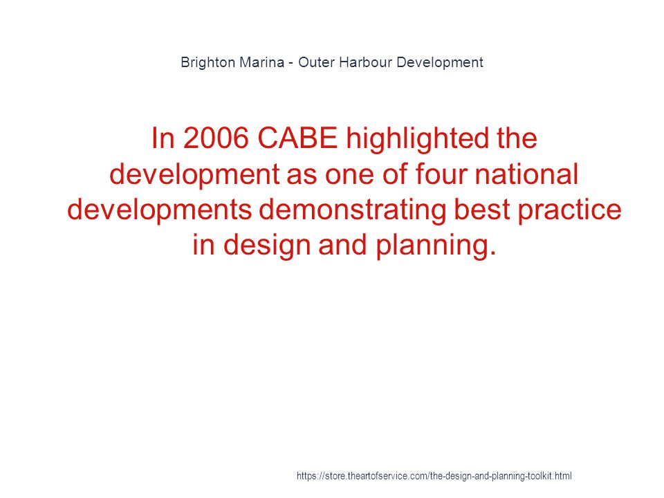 Brighton Marina - Outer Harbour Development 1 In 2006 CABE highlighted the development as one of four national developments demonstrating best practice in design and planning.