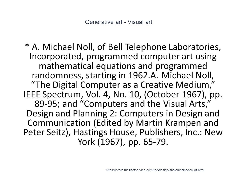 Generative art - Visual art 1 * A. Michael Noll, of Bell Telephone Laboratories, Incorporated, programmed computer art using mathematical equations an