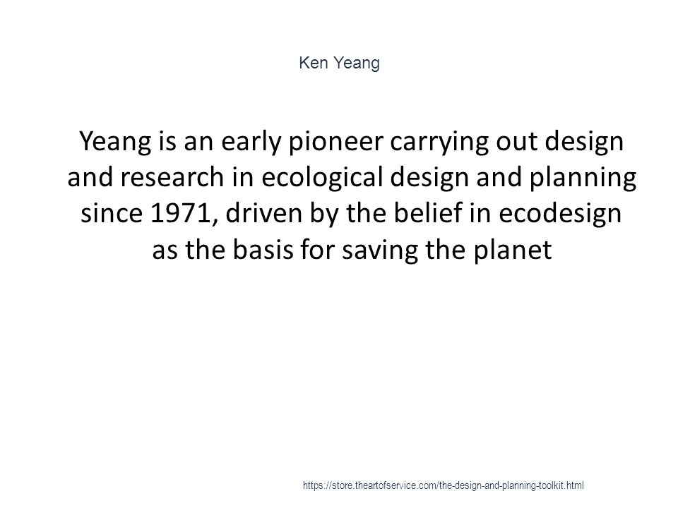 Ken Yeang 1 Yeang is an early pioneer carrying out design and research in ecological design and planning since 1971, driven by the belief in ecodesign