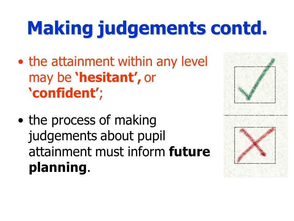 Making judgements contd.