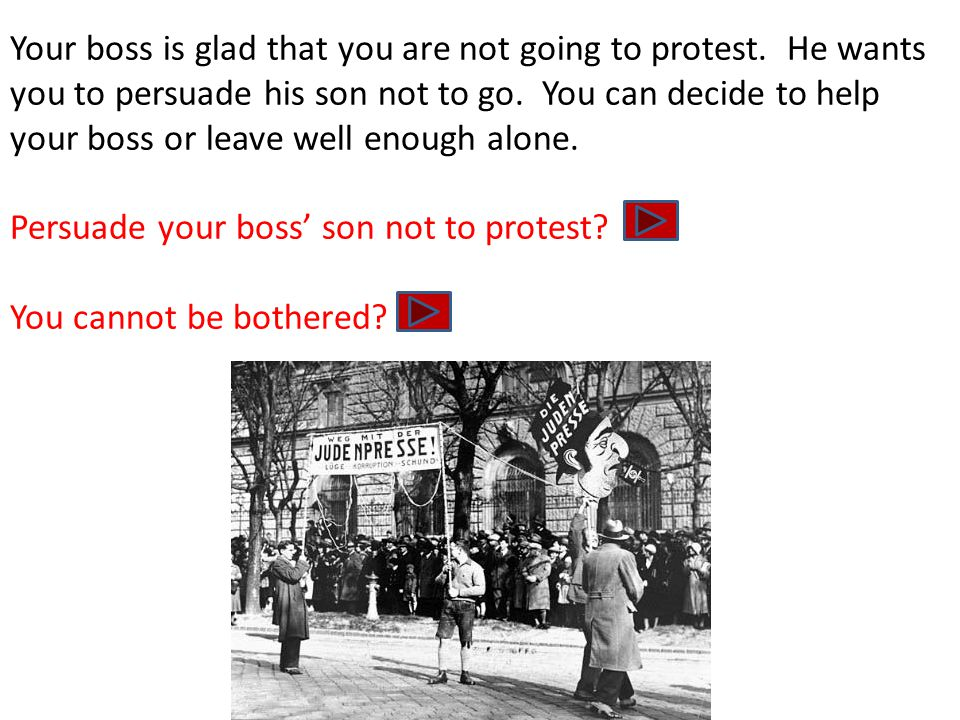 Your boss is glad that you are not going to protest.