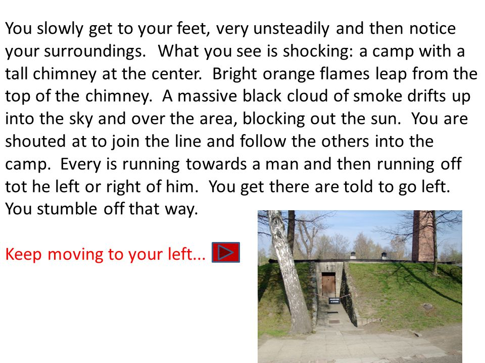 You slowly get to your feet, very unsteadily and then notice your surroundings. What you see is shocking: a camp with a tall chimney at the center. Br