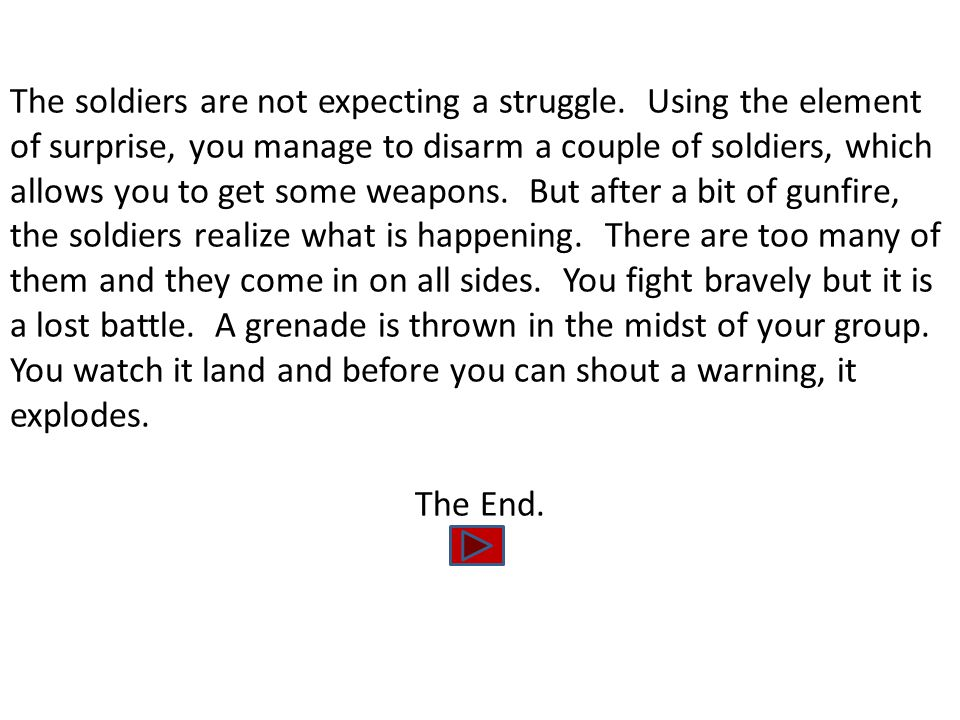The soldiers are not expecting a struggle.