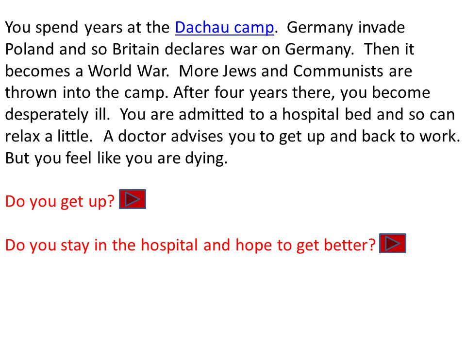 You spend years at the Dachau camp. Germany invade Poland and so Britain declares war on Germany.