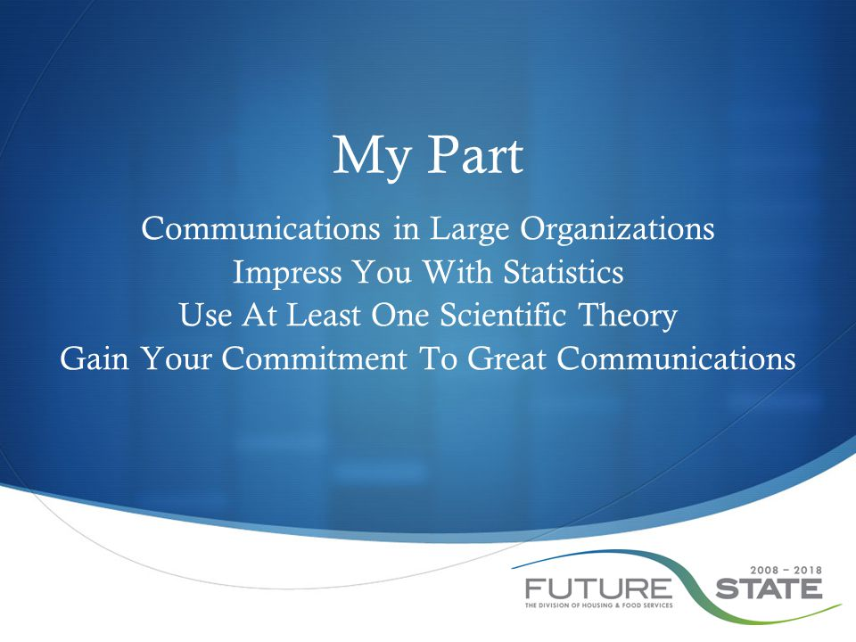 My Part Communications in Large Organizations Impress You With Statistics Use At Least One Scientific Theory Gain Your Commitment To Great Communicati
