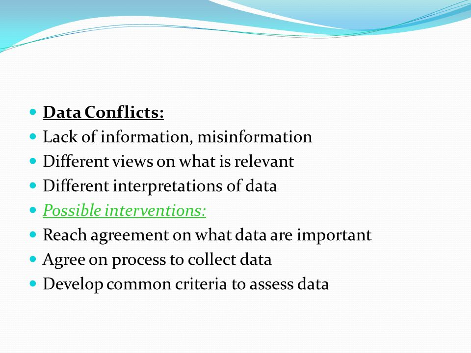 Data Conflicts: Lack of information, misinformation Different views on what is relevant Different interpretations of data Possible interventions: Reac